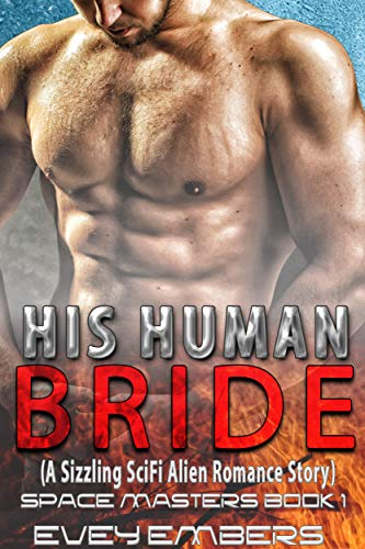 His Human Bride (A Sizzling SciFi Alien Romance Story): Space Masters Book 1
