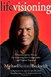 Life Visioning: A Transformative Process for Activating Your Unique Gifts and Highest Potential by Michael Bernard Beckwith (2011-12-28)
