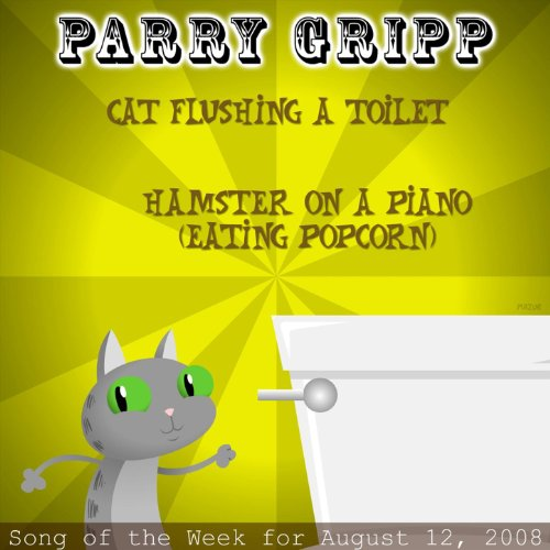 Cat Flushing A Toilet: Parry Gripp Song of the Week for August 12, 2008 - Single
