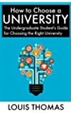 How to Choose a University: The Undergraduate Student's Guide for Choosing the Right University