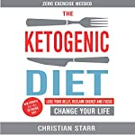 Ketogenic Diet: Lose Your Belly, Reclaim Energy and Focus, Change Your Life: Zero Exercise Needed | Christian Starr