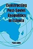 Constructing Post-Soviet Geopolitics in Estonia, Pami Aalto, 0714654256