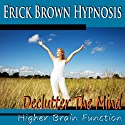 Higher Brain Function Hypnosis: Declutter the Mind, Better Memory, Fast Learning & Retention (Subliminal Meditation, Self Hypnosis, NLP) Speech by  Erick Brown Hypnosis Narrated by  Erick Brown Hypnosis