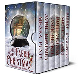 A Very Faerie Christmas: Six Holiday Inspired Novellas by [Platt, Meara, Borthiry, Avril, Vincent, Ruth, Heckel, Jack, Lang, Michele, O'Connell, Bishop]