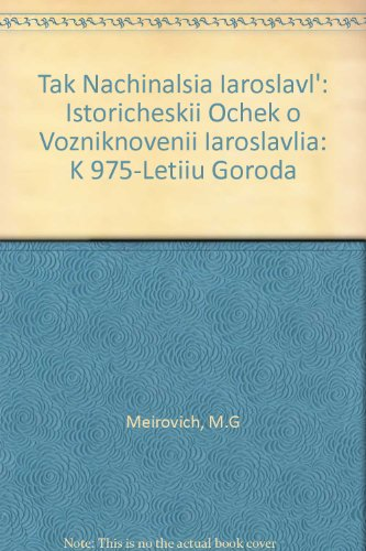 Tak Nachinalsia Iaroslavl': Istoricheskii Ochek o Vozniknovenii Iaroslavlia: K 975-Letiiu Goroda