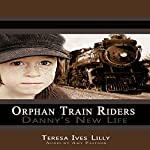 Orphan Train Riders Danny's New Life Historical Chapter Book | Teresa Lilly
