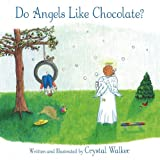 Do Angels Like Chocolate?, Crystal Walker, 145204824X