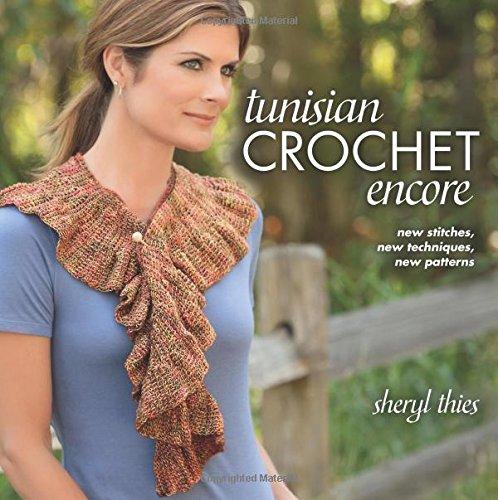 Tunisian Crochet Encore New Stitches New Techniques New Patterns
