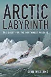 Arctic Labyrinth: The Quest for the Northwest Passage