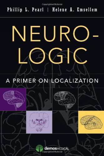 Neuro-Logic: A Primer on Localization 1st (first) by Pearl MD, Phillip L., Emsellem MD, Helene (2014) Paperback
