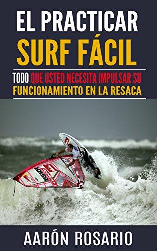 El practicar surf fácil: Todo que usted necesita impulsar su funcionamiento en la resaca (