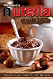 nutella big jar - The Ultimate Nutella Cookbook - Delicious and Easy Nutella Recipes: Nutella Snack and Drink Recipes for Lovers of the Chocolate Hazelnut Spread