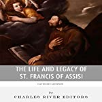 Catholic Legends: The Life and Legacy of St. Francis of Assisi | Charles River Editors