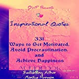 Inspirational Quotes: 331 Ways to Get Motivated, Avoid Procrastination, and Achieve Happiness