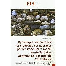 """Dynamique sédimentaire et modelage des paysages par le """"""""stone-line"""""""" : cas du bassin Tertiaire-Quaternaire """"""""onshore"""""""" de Côte d'Ivoire"""