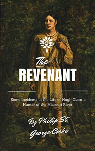The Revenant - Some Incidents in the Life of Hugh Glass, a Hunter of the Missouri River (Illustrated)