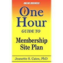 Membership Site Plan: Your First Steps To Passive Income (One Hour Guides Book 2)