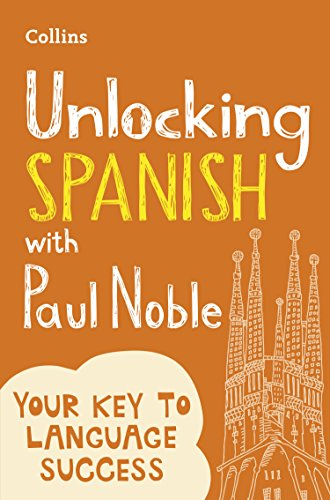 Unlocking Spanish with Paul Noble: Your key to language success with the bestselling language coach (Spanish Edition) (Best Way To Learn Public Speaking)