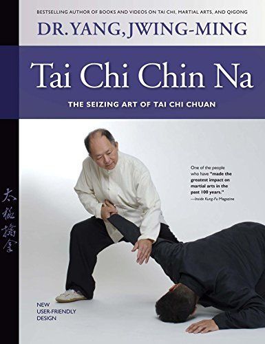Tai Chi Chin Na: The Seizing Art of Tai Chi Chuan