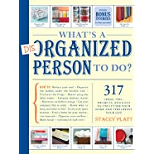 What's a Disorganized Person to Do?: 317 Ways to Unclutter Your Home and Streamline Your Life