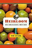By Tim Stark: Heirloom: Notes from an Accidental Tomato Farmer