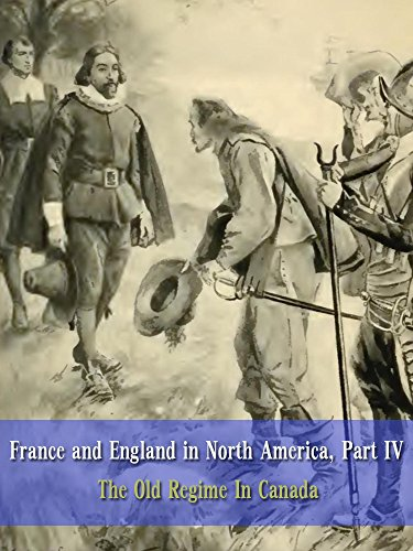 france and england in north america part iv the old regime in canada by