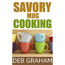 Savory Mug Cooking: Easy, cooking for one recipes in your microwave