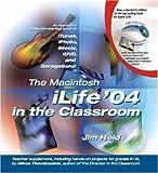 The Macintosh iLife 04 in the Classroom