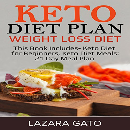 Keto Diet Plan: Weight Loss Diet: This Book Includes - Keto Diet for Beginners, Keto Diet Meals: 21 Day Meal Plan by Lazara Gato