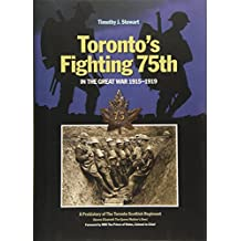 Toronto's Fighting 75th in the Great War 1915-1919: A Prehistory of the Toronto Scottish Regiment (Queen Elizabeth The Queen Mother's Own)