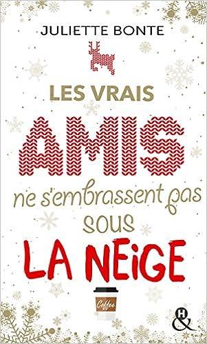 Les vrais amis ne s'embrassent pas sous la neige: une comédie romantique idéale pour les fêtes de Noël !