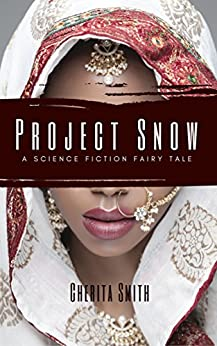 Project SNOW: A Science Fiction Fairy Tale by [Smith, Cherita]