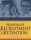 img - for Practical Guide to Hospitalist Recruitment and Retention book / textbook / text book