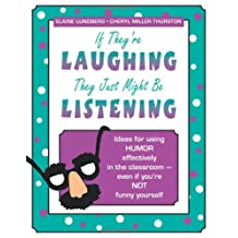 If They're Laughing, They Just Might be Listening: Ideas for Using Humor Effectively in the Classroom - Even if You're Not Funny Yourself