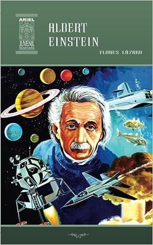 Albert Einstein: Volume 34 (Ariel Juvenil Ilustrada): Amazon.es: Flores Lázaro, Rafael Díaz Ycaza, Nelson Jácome: Libros