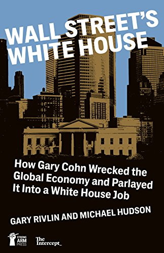 Wall Street's White House: How Gary Cohn  Wrecked The Global Economy And Parlayed It Into A White House Job