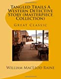 Tangled Trails a Western Detective Story (Masterpiece Collection), William MacLeod Raine, 1494264315