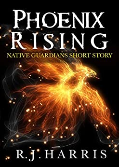 Phoenix Rising: A Native Guardians Short Story by [Harris, R.J.]