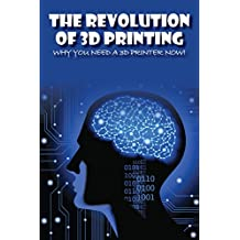 The Revolution of 3D Printing: Why You Need a 3D Printer Now!
