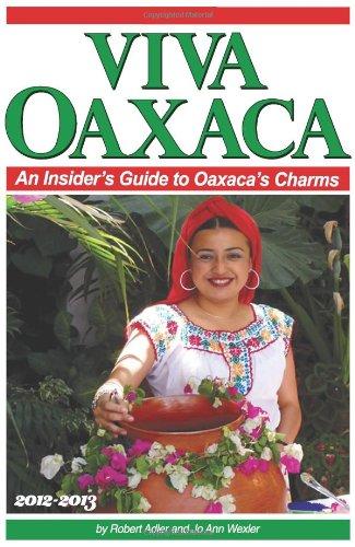 Viva Oaxaca: An Insider's Guide to Oaxaca's Charms: 2012-2013