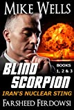 Blind Scorpion, Books 1, 2 & 3 (Book 1 Free): Iran's Nuclear Sting