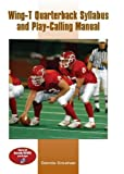Wing-T Quarterback Syllabus and Play-Calling Manual, Dennis Creehan, 1585180173