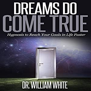 Dreams Do Come True: Hypnosis to Reach Your Goals in Life Faster Audiobook