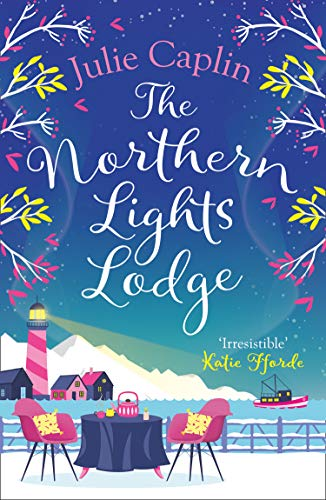 The Northern Lights Lodge: A cosy feel good romcom to snuggle up with (Romantic Escapes, Book 4) (English Edition)