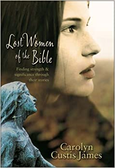 Lost Women of the Bible: Finding Strength and Significance Through Their Stories