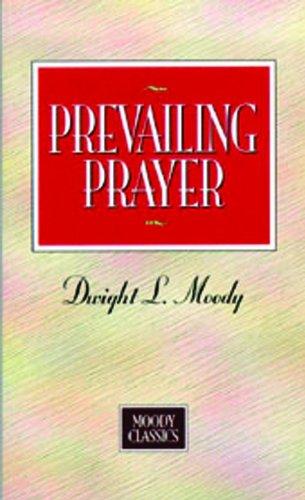 Prevailing Prayer (Moody Classics)