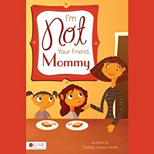 I'm Not Your Friend, Mommy! Audiobook