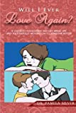 Will I Ever Love Again?: A guide to navigating mid-life break-ups and successfully moving on to someone better.