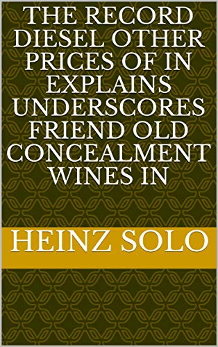 (The record diesel other prices of in explains underscores friend old concealment wines in (Italian Edition))