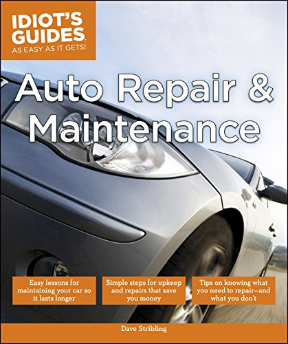 (Auto Repair and Maintenance: Easy Lessons for Maintaining Your Car So It Lasts Longer (Idiot's Guides))
